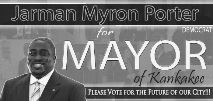 Jarman Porter for Mayor of Kankakee because we deserve better!